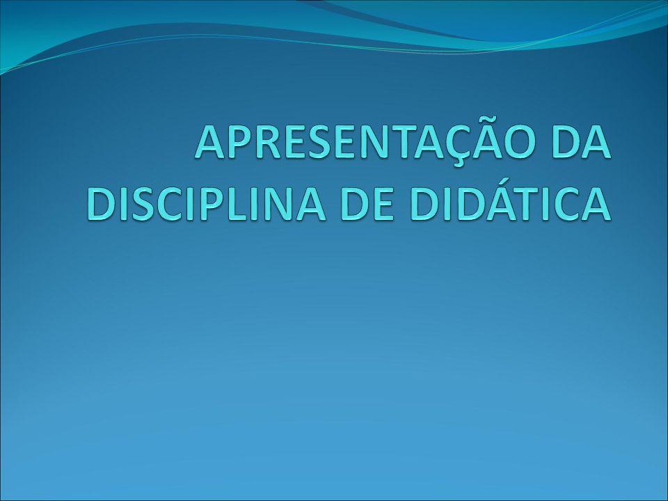 APRESENTAÇÃO DA DISCIPLINA DE DIDÁTICA
