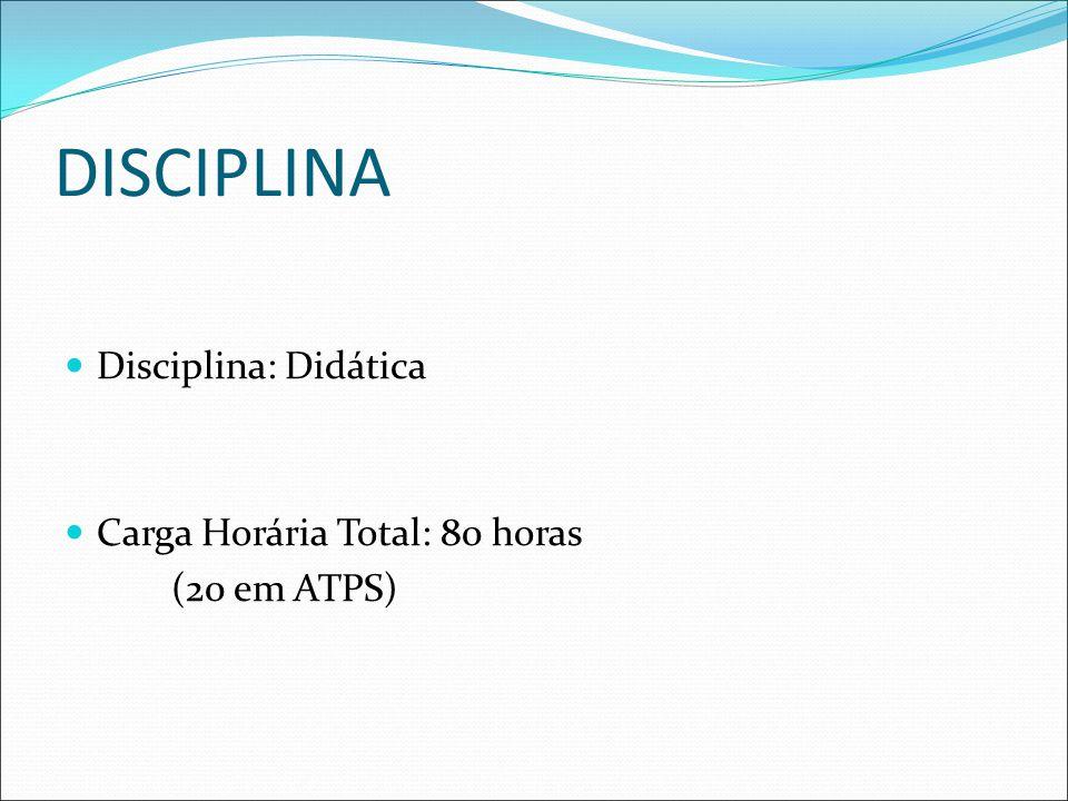 DISCIPLINA Disciplina: Didática Carga Horária Total: 80 horas
