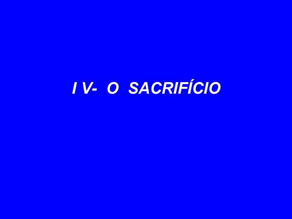 I V- O SACRIFÍCIO