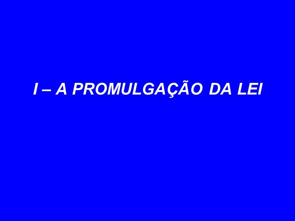 I – A PROMULGAÇÃO DA LEI