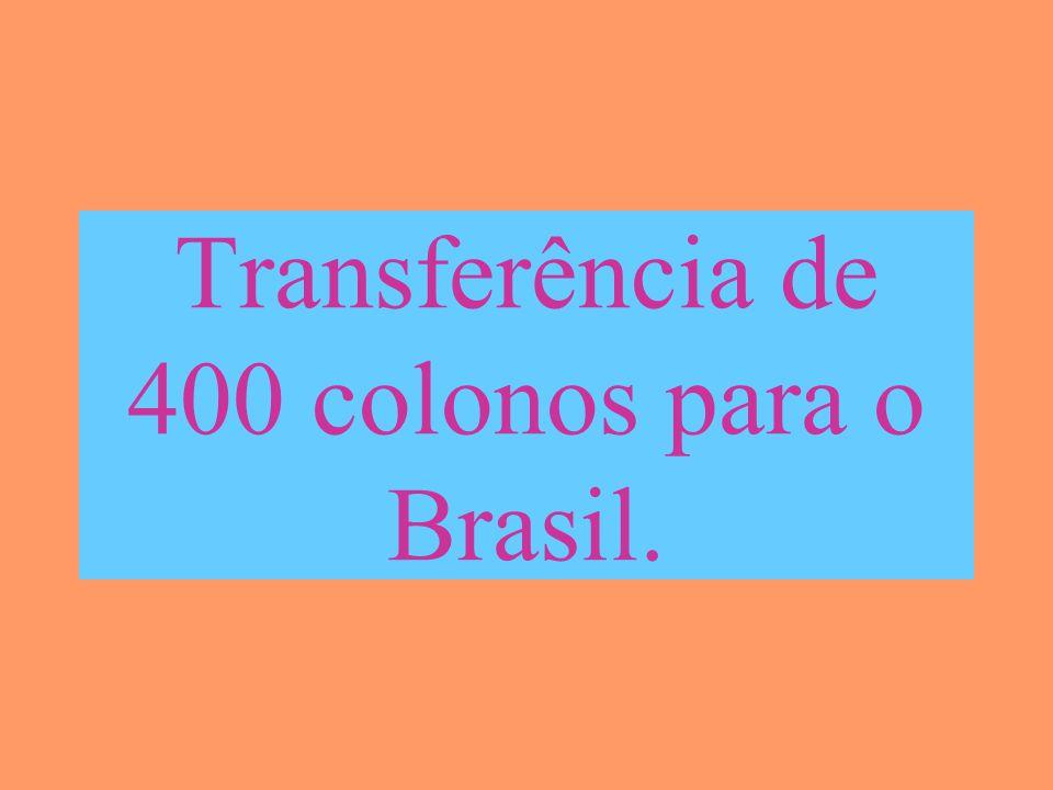 Transferência de 400 colonos para o Brasil.