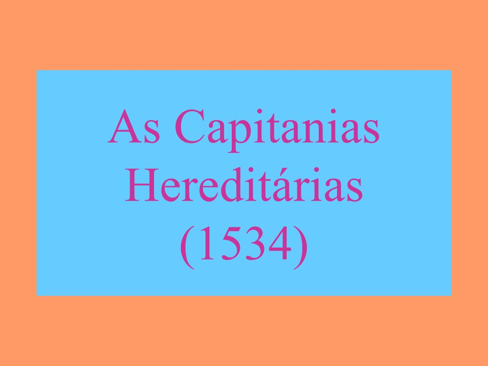 As Capitanias Hereditárias (1534)