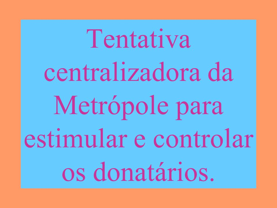 Tentativa centralizadora da Metrópole para estimular e controlar os donatários.