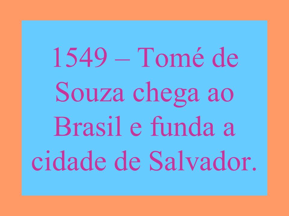 1549 – Tomé de Souza chega ao Brasil e funda a cidade de Salvador.