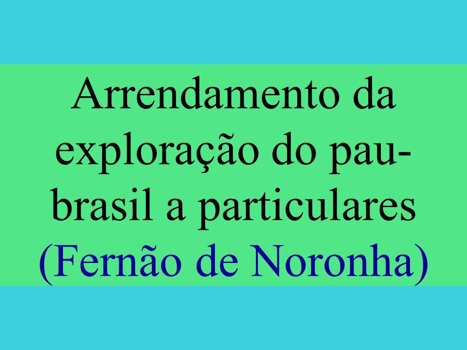 Arrendamento da exploração do pau-brasil a particulares (Fernão de Noronha)