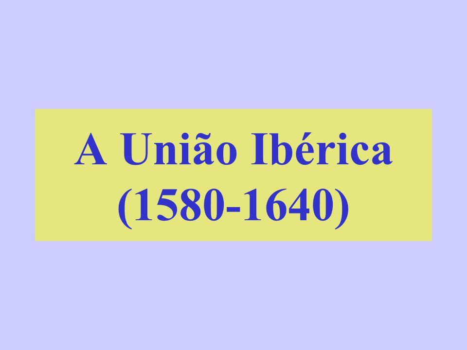 A União Ibérica (1580-1640)