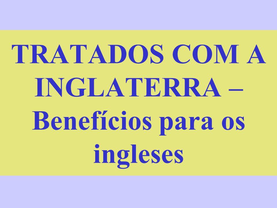 TRATADOS COM A INGLATERRA – Benefícios para os ingleses