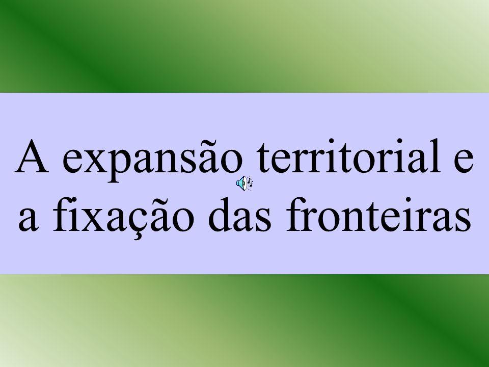 A expansão territorial e a fixação das fronteiras
