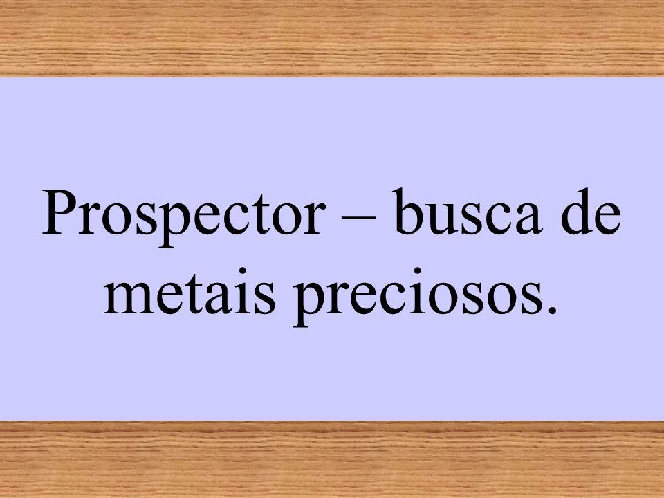Prospector – busca de metais preciosos.