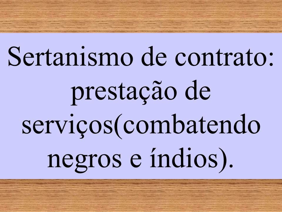Sertanismo de contrato: prestação de serviços(combatendo negros e índios).
