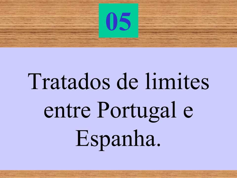 Tratados de limites entre Portugal e Espanha.