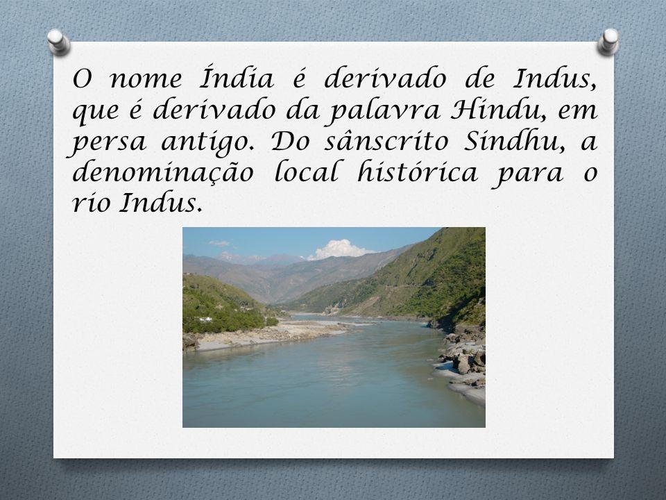 O nome Índia é derivado de Indus, que é derivado da palavra Hindu, em persa antigo.