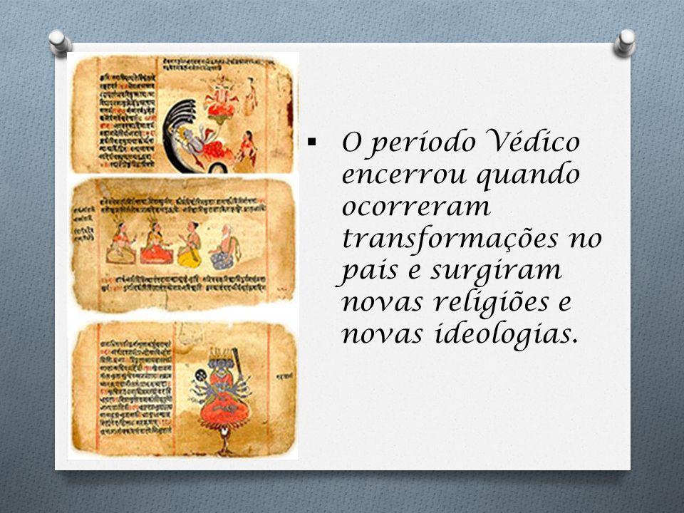 O período Védico encerrou quando ocorreram transformações no pais e surgiram novas religiões e novas ideologias.