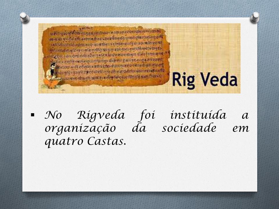 No Rigveda foi instituída a organização da sociedade em quatro Castas.