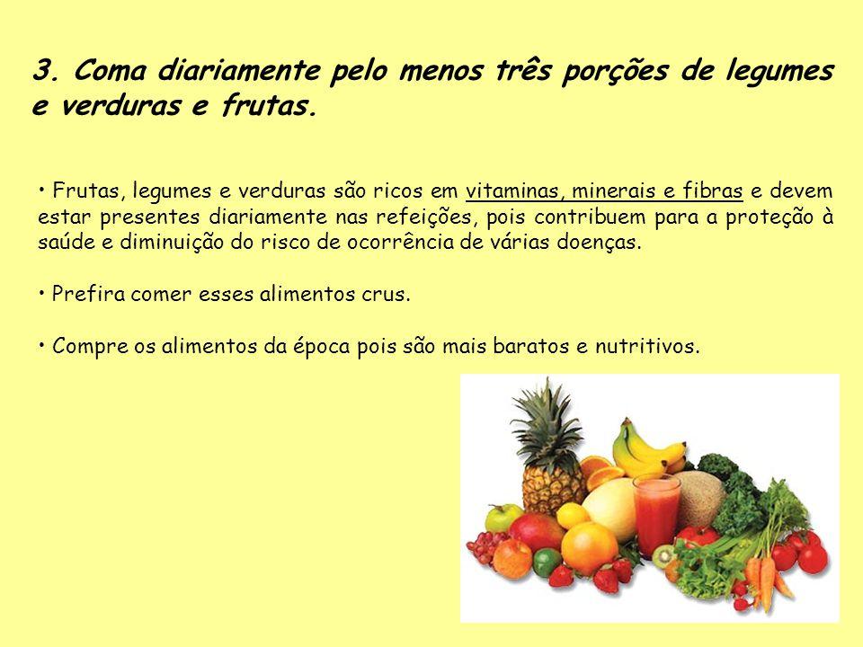 3. Coma diariamente pelo menos três porções de legumes e verduras e frutas.