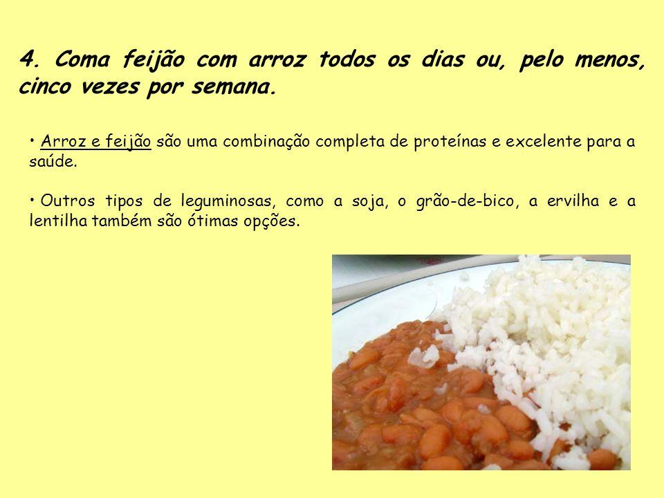 4. Coma feijão com arroz todos os dias ou, pelo menos, cinco vezes por semana.