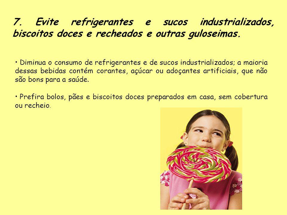 7. Evite refrigerantes e sucos industrializados, biscoitos doces e recheados e outras guloseimas.