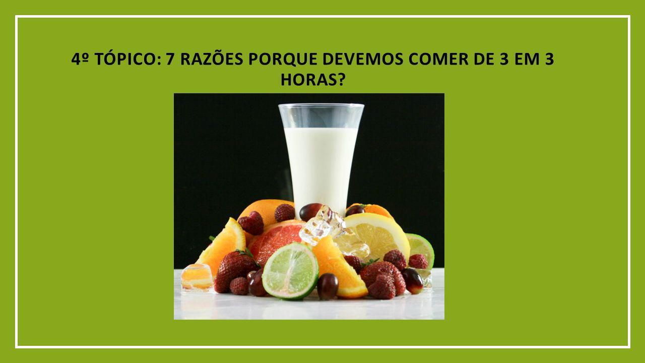 4º tópico: 7 razões porque devemos comer de 3 em 3 horas