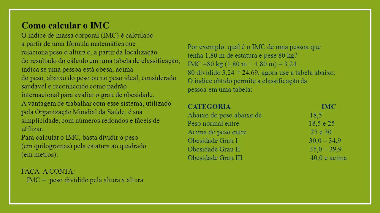 Como calcular o IMC O índice de massa corporal (IMC) é calculado