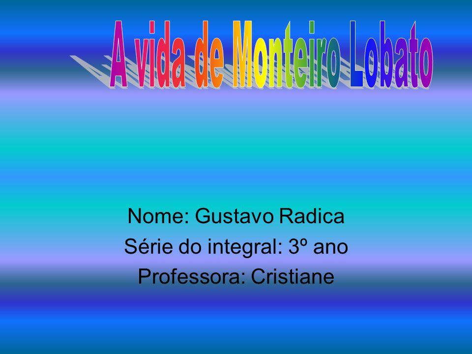 Nome: Gustavo Radica Série do integral: 3º ano Professora: Cristiane