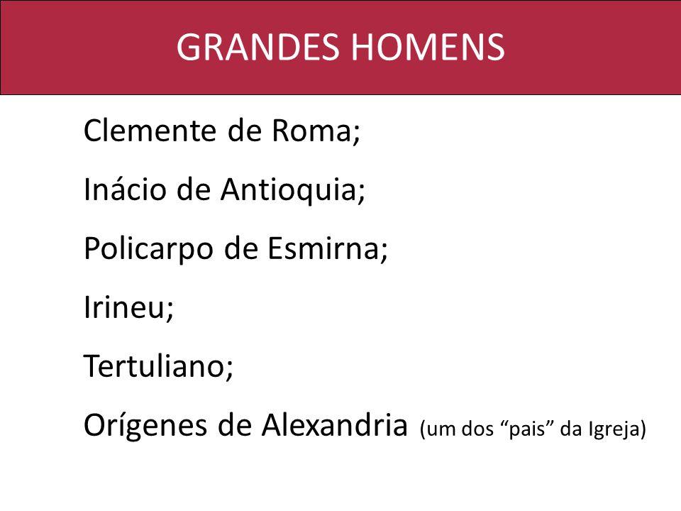 GRANDES HOMENS Inácio de Antioquia; Policarpo de Esmirna; Irineu;