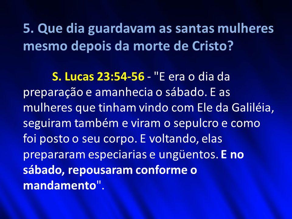 5. Que dia guardavam as santas mulheres mesmo depois da morte de Cristo