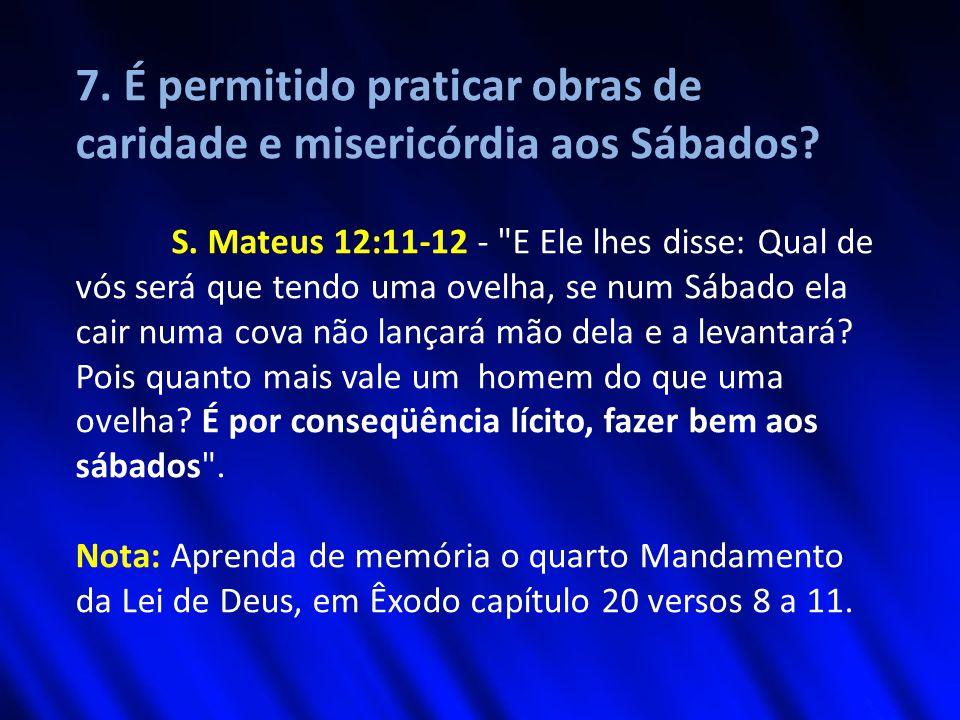 7. É permitido praticar obras de caridade e misericórdia aos Sábados