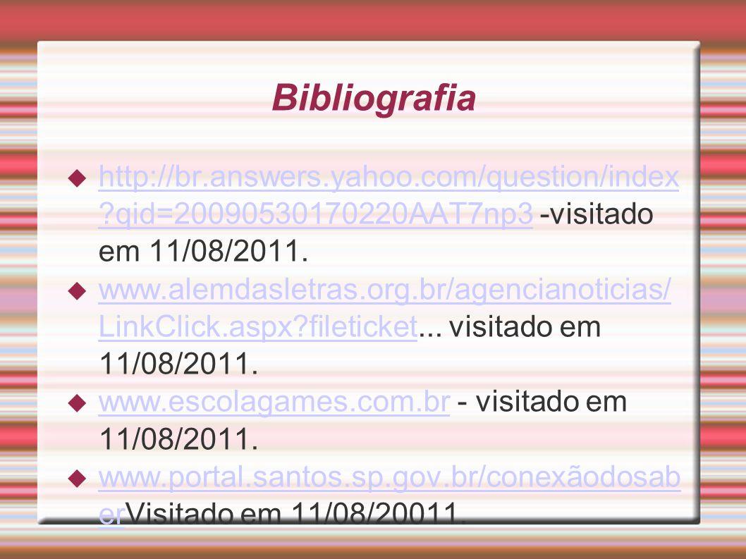 Bibliografia http://br.answers.yahoo.com/question/index qid=20090530170220AAT7np3 -visitado em 11/08/2011.