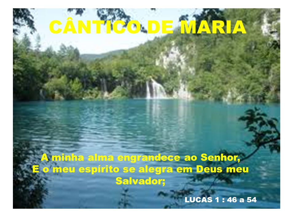 CÂNTICO DE MARIA A minha alma engrandece ao Senhor,