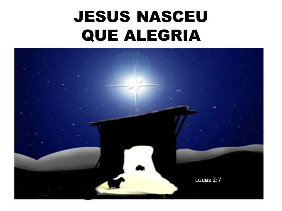 JESUS NASCEU QUE ALEGRIA