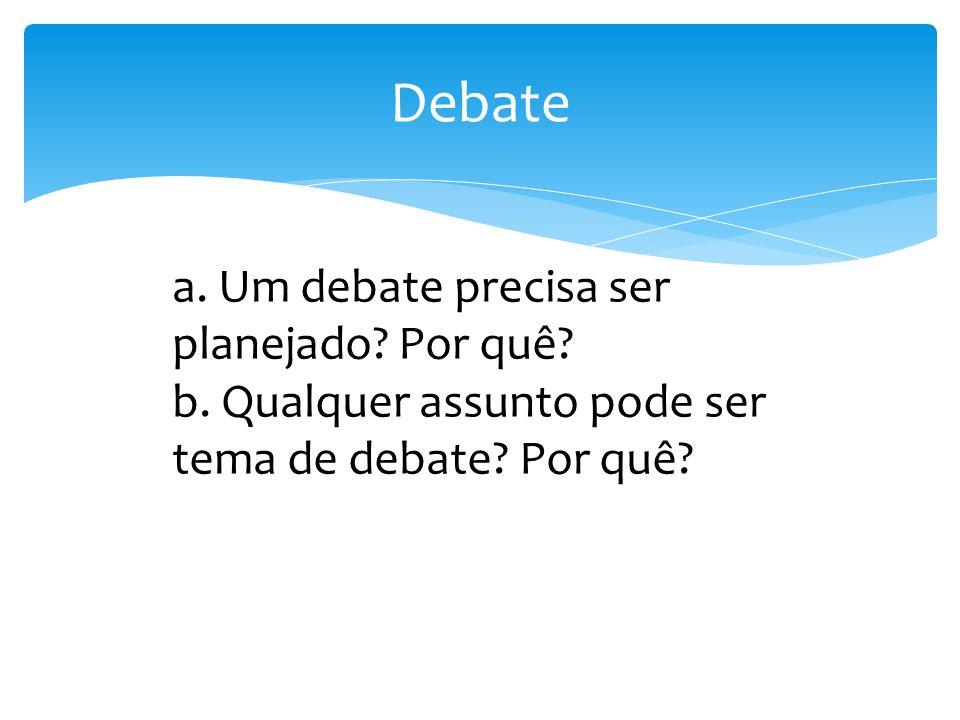 Debate a. Um debate precisa ser planejado. Por quê.