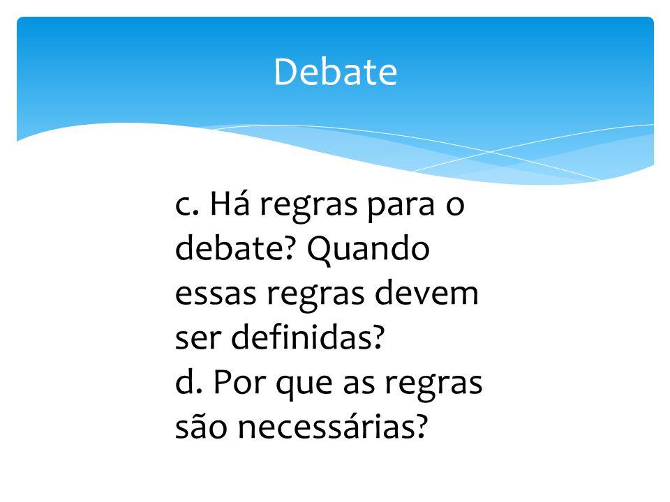 Debate c. Há regras para o debate. Quando essas regras devem ser definidas.