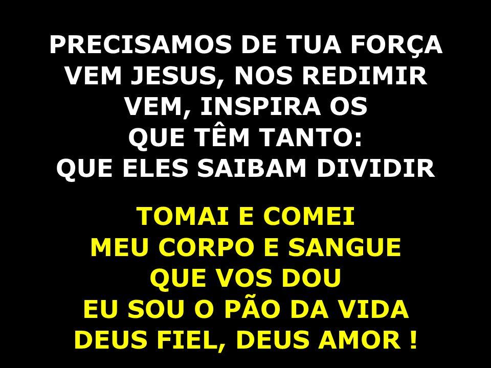 EIS JESUS, O PÃO DA VIDA IMOLADO NESTE ALTAR NOSSO PÃO DE