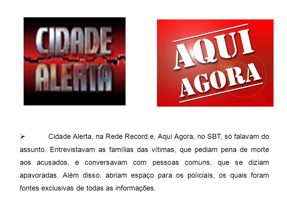 Cidade Alerta, na Rede Record e, Aqui Agora, no SBT, só falavam do assunto.