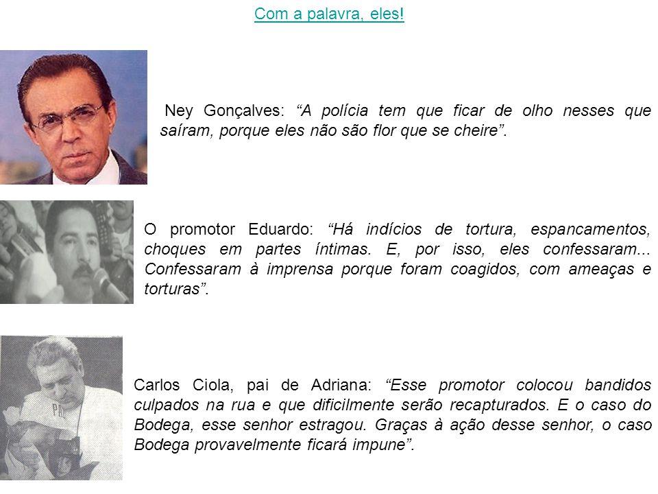 Com a palavra, eles! Ney Gonçalves: A polícia tem que ficar de olho nesses que saíram, porque eles não são flor que se cheire .