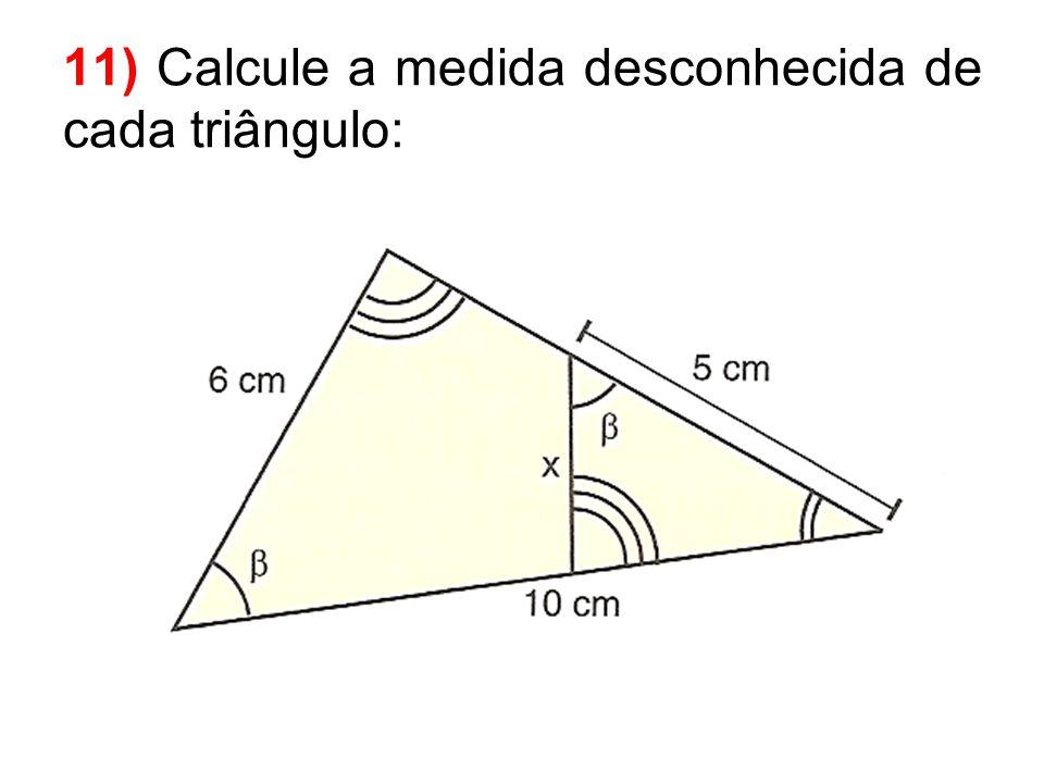 11) Calcule a medida desconhecida de cada triângulo: