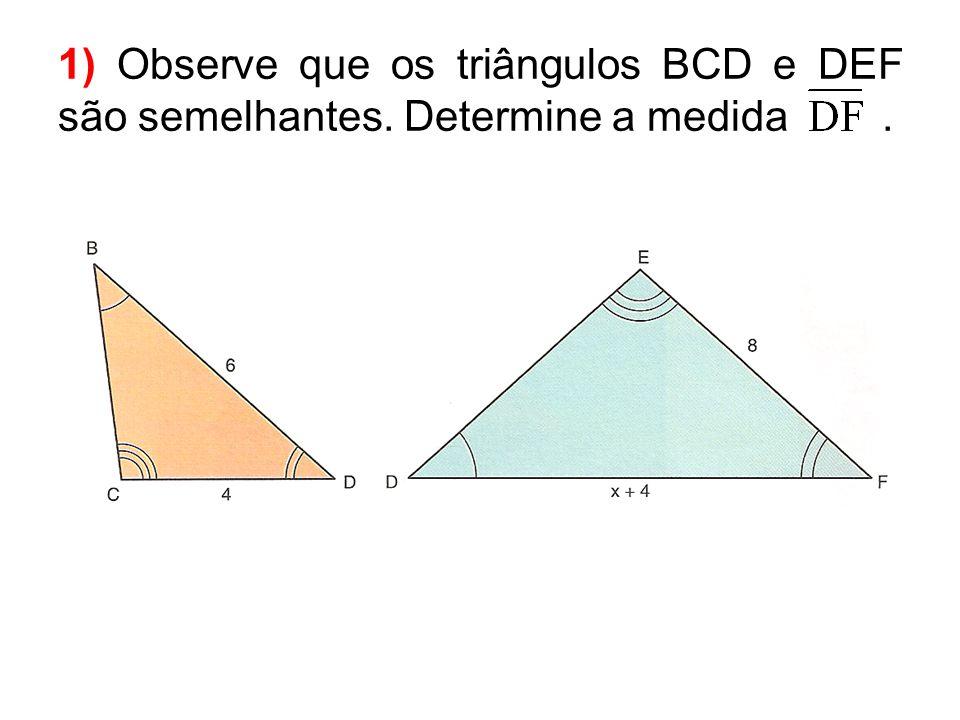 1) Observe que os triângulos BCD e DEF são semelhantes