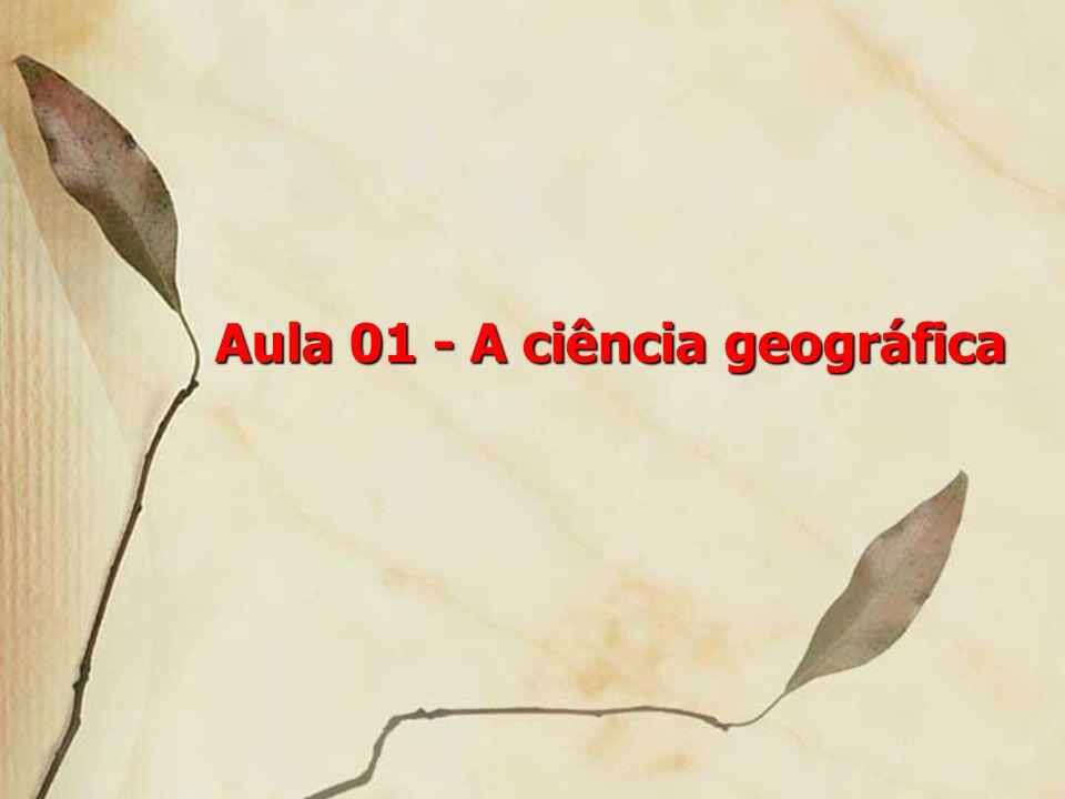 Aula 01 - A ciência geográfica