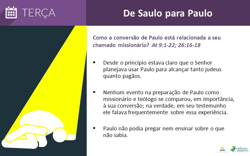 De Saulo para Paulo Como a conversão de Paulo está relacionada a seu chamado missionário At 9:1-22; 26:16-18.