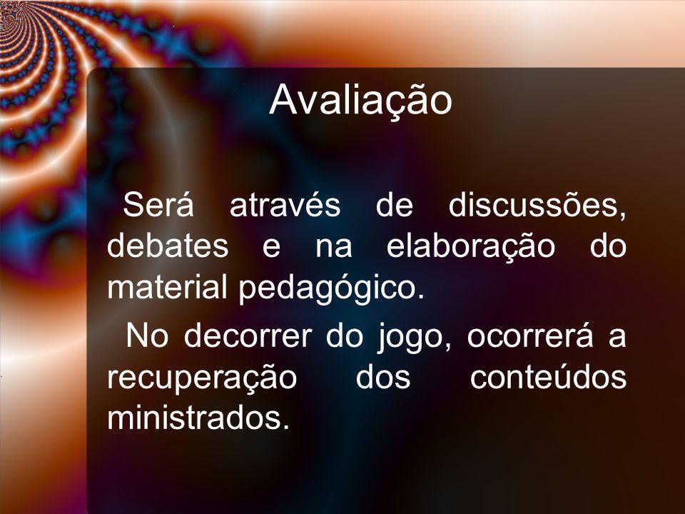 Avaliação Será através de discussões, debates e na elaboração do material pedagógico.