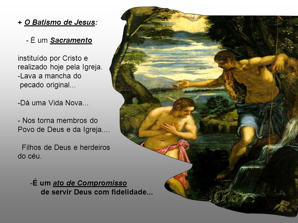 + O Batismo de Jesus: - É um Sacramento. instituído por Cristo e realizado hoje pela Igreja. Lava a mancha do.