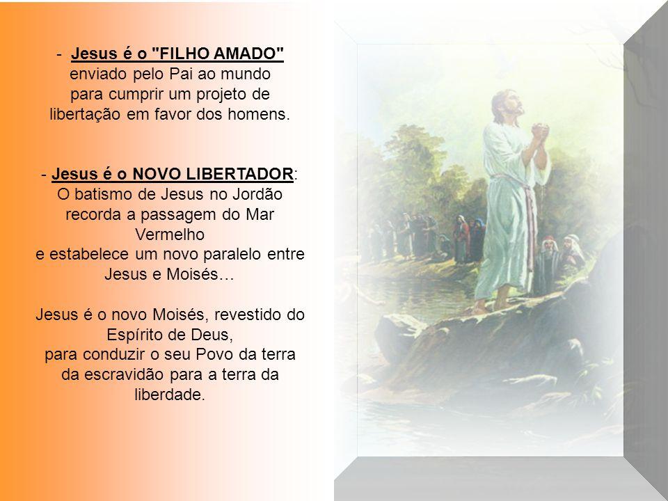 - Jesus é o FILHO AMADO enviado pelo Pai ao mundo