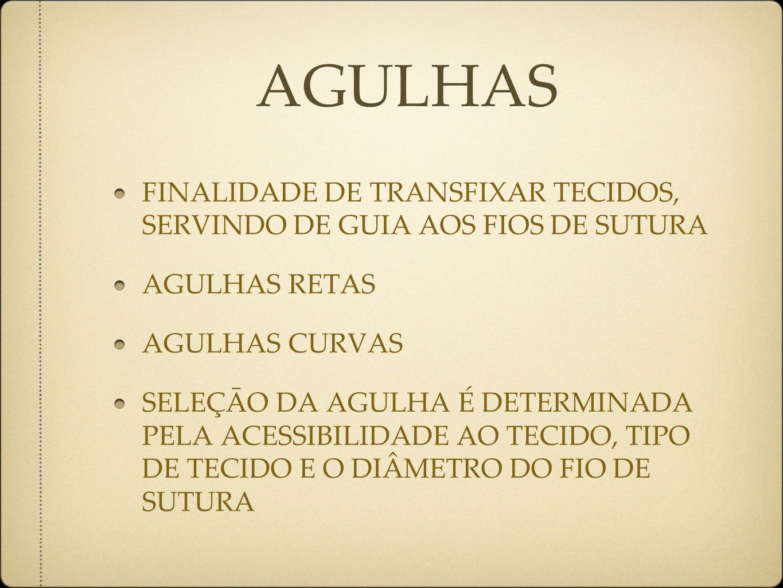 AGULHAS FINALIDADE DE TRANSFIXAR TECIDOS, SERVINDO DE GUIA AOS FIOS DE SUTURA. AGULHAS RETAS. AGULHAS CURVAS.