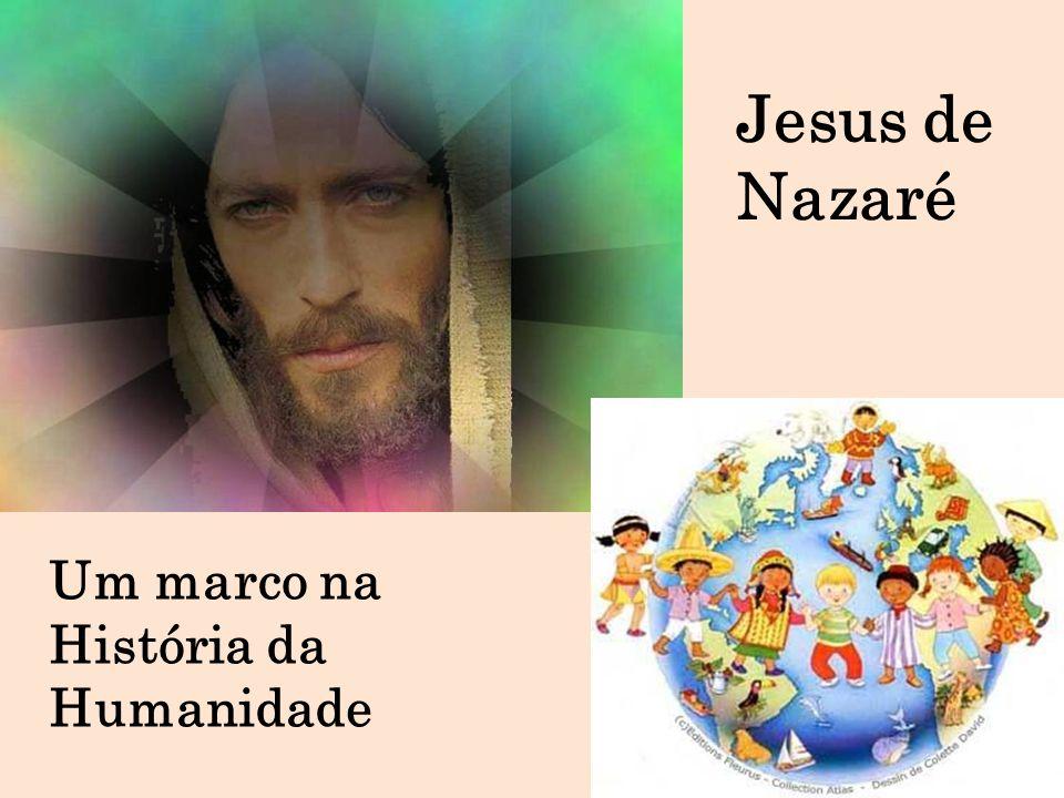 Jesus de Nazaré Um marco na História da Humanidade