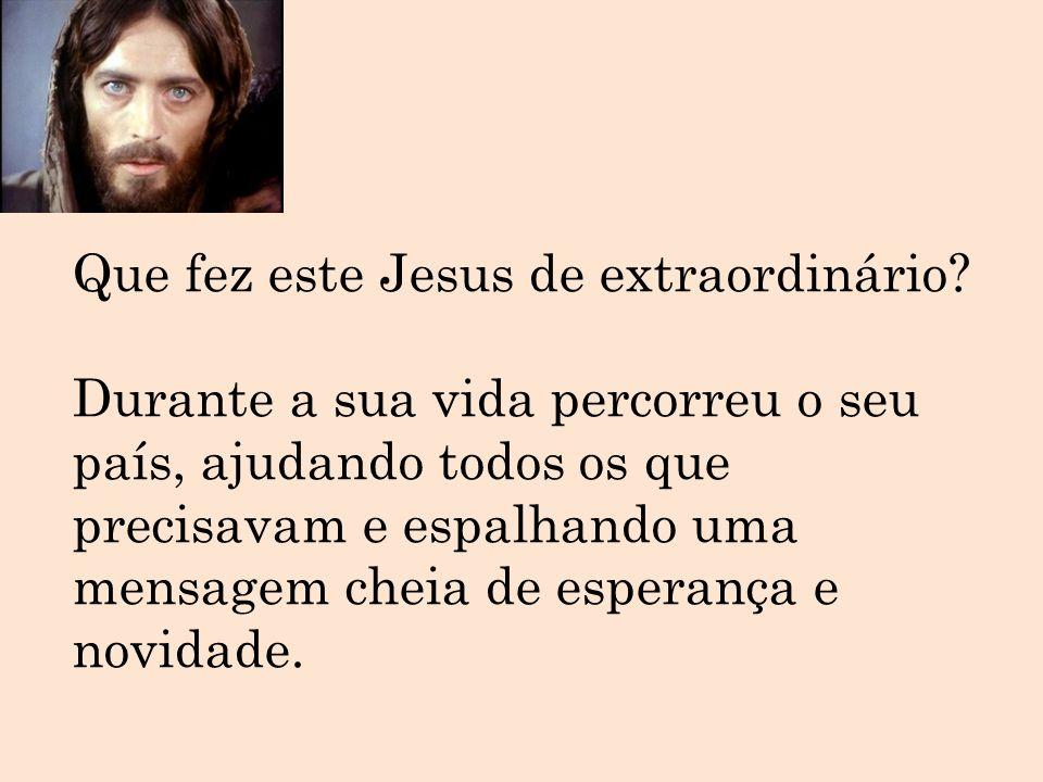 Que fez este Jesus de extraordinário