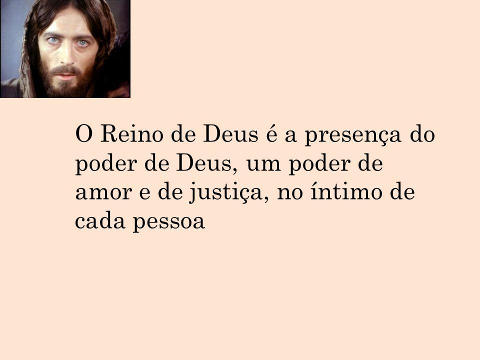 O Reino de Deus é a presença do poder de Deus, um poder de amor e de justiça, no íntimo de cada pessoa