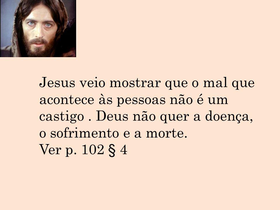 Jesus veio mostrar que o mal que acontece às pessoas não é um castigo