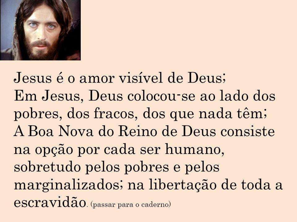 Jesus é o amor visível de Deus;