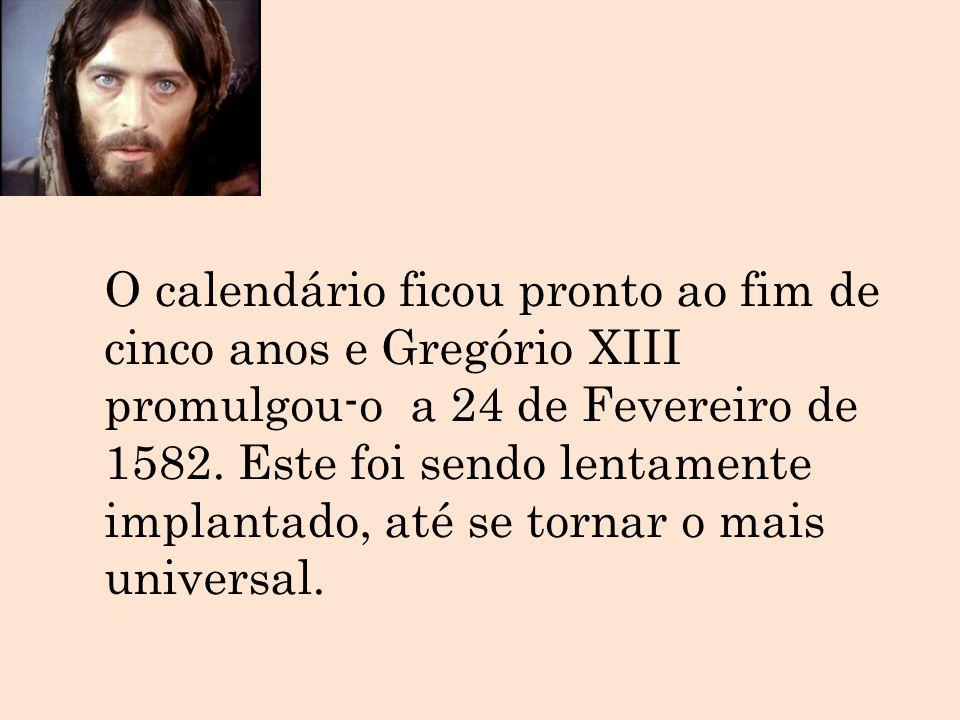 O calendário ficou pronto ao fim de cinco anos e Gregório XIII promulgou-o a 24 de Fevereiro de 1582.