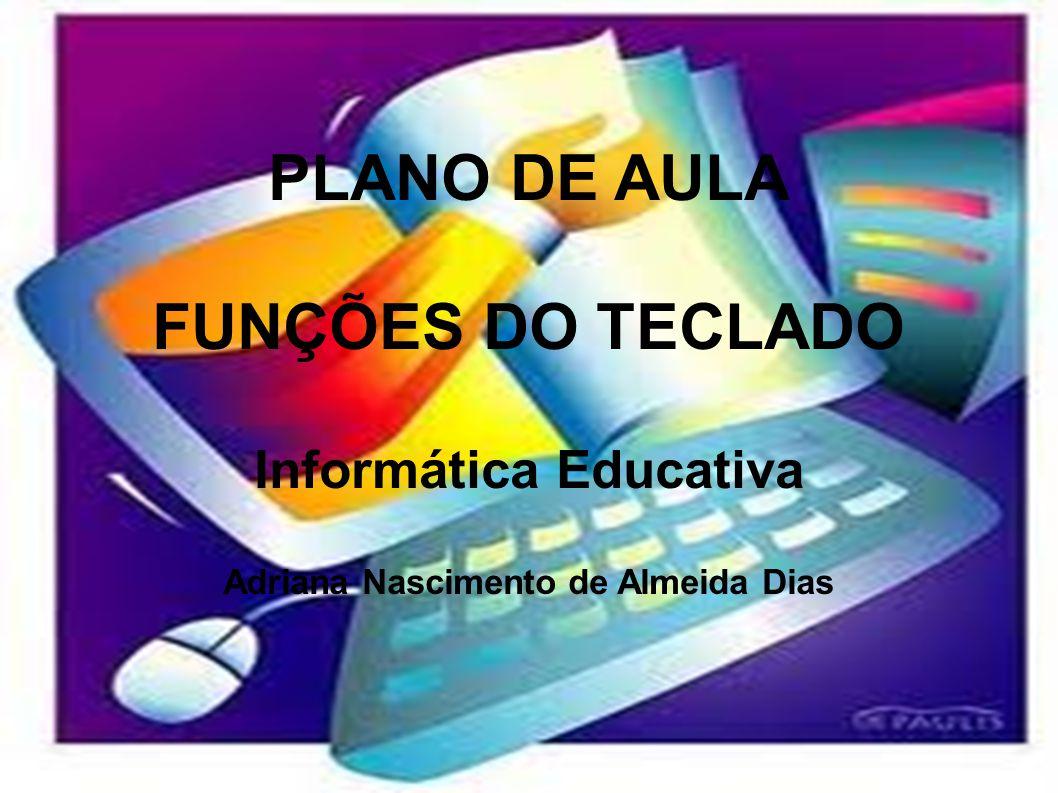 Informática Educativa Adriana Nascimento de Almeida Dias